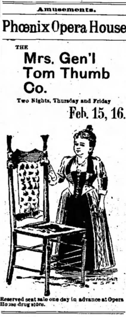 Mrs. Tom Thumb, wife of the celebrated General Tom Thumb, visited Phoenix in February, 1893, with her troupe of little people. Advertisement from the Arizona Republican of Feb. 15, 1893.